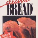 Electric Bread      Gourmet Cookbook for All Bread Machines
