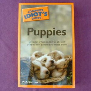 COMPLETE IDIOT'S GUIDE TO PUPPIES M. A. Gorman PB - NEW
