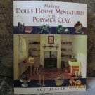 Making Doll's House Miniatures with Polymer Clay by Sue Heaser