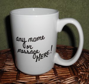 Handpainted ceramic Message Mug.  14 ounces, White. Your message applied free