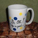 Personalized Ceramic Mug  I'm OK life is good  white, 14 ounces