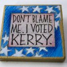 Handmade 2004 Presidential Campaign Pin - Hand-Painted Wood - Collectible Political Memorabilia