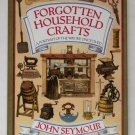 Forgotten Household Crafts: A Portrait of the Way We Once Lived - By John Seymour