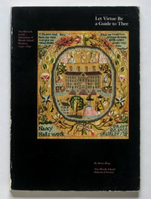 Let Virtue Be a Guide to Thee - By Betty Ring - Catalog to Top Needlework Exhibition - Very Rare