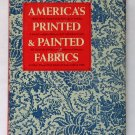 America's Printed & Painted Fabrics 1600-1900 - By Florence H. Petit