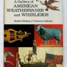 A Gallery Of American Weathervanes and Whirligigs - By Robert Bishop and Patricia Coblentz
