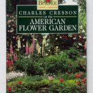 Charles Cresson on the American Flower Garden - Burpee Expert Gardner Series - First Edition