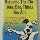 Becoming the Chef Your Dog Thinks You Are - By Micki and Yogi Voisard - Guide to Nourishing Your Dog