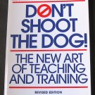 Don't Shoot the Dog: The New Art of Teaching and Training - By Karen Pryor