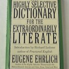 The Highly Selective Dictionary For The Extraordinarily Literate - By Eugene Ehrlich