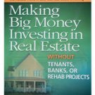Making Big Money Investing in Real Estate Without Tenants, Banks or Rehab Projects (e-Book)