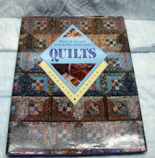 How to Design and Make your Own Quilts Quilting Book Katherine Guerrier