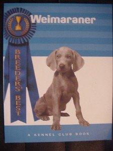 Breeder's Best Weimaraner A Kennel Club Book Dog Puppy