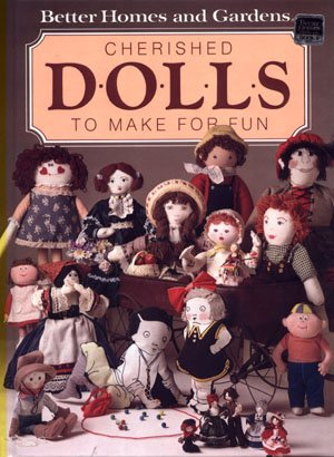 Cherished Dolls To Make For Fun Better Homes & Gardens Doll Making Book