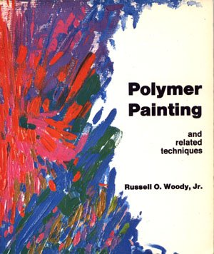Polymer Painting And Related Techniques Book by Russell O. Woody, Jr.