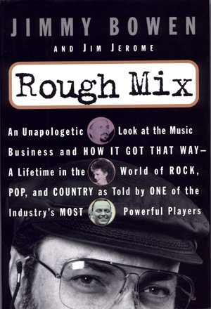 Rough Mix Jimmy Bowen Rock, Pop, and Country Music Business Producer Production
