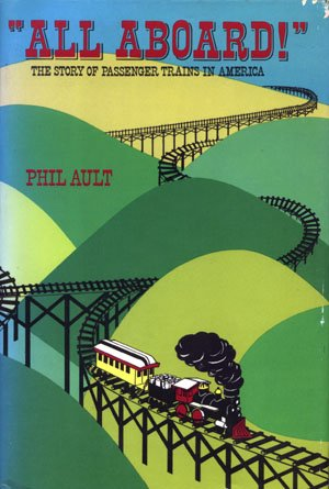 All Aboard The Story of Passenger Trains in America Phil Ault