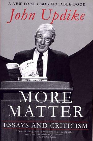 More Matter Essays and Criticism John Updike