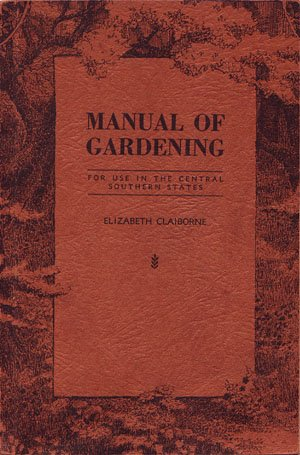 Manual of Gardening Central Southern States South Elizabeth Claiborne 1932 Vintage Horticulture Book