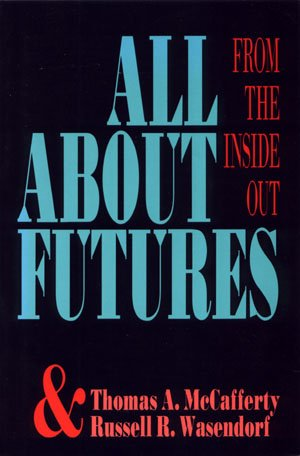All About Futures From the Inside Out Thomas A. McCafferty & Russell R. Wasendorf Trading