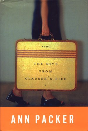 The Dive From Clausen's Pier by Ann Packer HCDJ Fiction Young women Wisconsin