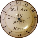"""1 & 3/8"""" Glass Dome Button - AC 10 We are All Mad Here Clock"""