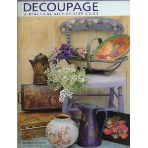 Decoupage: A Practical, Step-By-Step Guide (Hardcover,art instruction) Denise Thomas