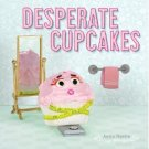 Desperate Cupcakes (Hardcover) by Dyette, Anita  (Adult Humor)