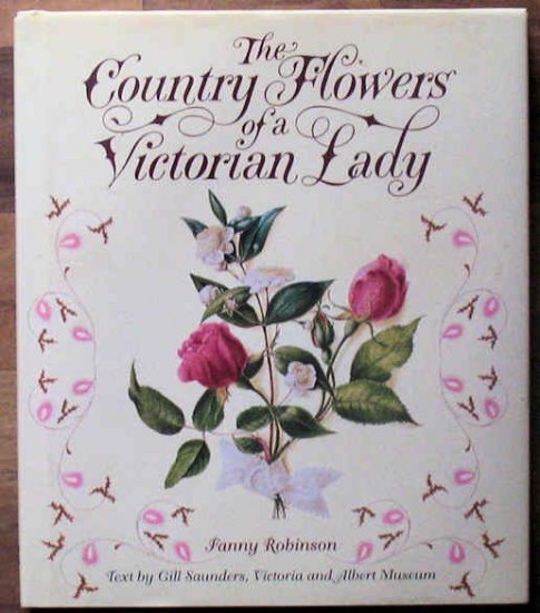 The Country Flowers of a Victorian Lady Robinson HB 1st Ed