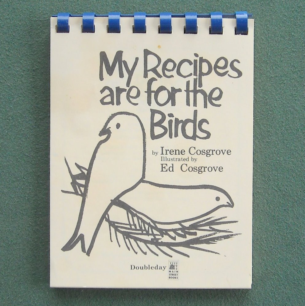 My Recipes are for the Birds by Irene Cosgrove
