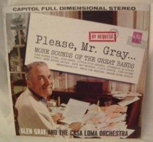 PLEASE, MR. GRAY GLEN GRAY AND THE CASA LOMA ORCHESTRA