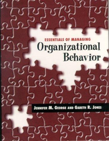 Essentials of Managing Organizational Behavior by Gareth R. Jones 0201615487