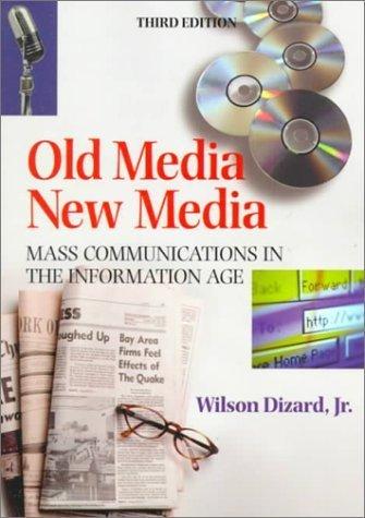 Old Media New Media 3rd by Wilson Dizard 080133277X