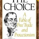 The Choice A Fable of Free Trade & Protectionism Updated Edition by Russell D. Roberts 0130870528