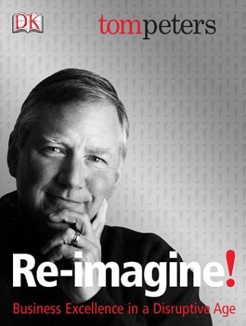 Re-Imagine! Business Excellence in a Disruptive Age by Tom Peters 078949647X