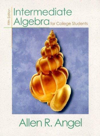 Intermediate Algebra for College Students 5th by Allen R. Angel 0139163212