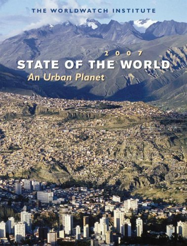 State of the World 2007 : Our Urban Future by The Worldwatch Institute 0393329232