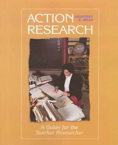 Action Research : A Guide for the Teacher Researcher by Geoffrey E. Mills 0137720475