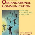 Organizational Communication : Balancing Creativity and Constraint by Eric Eisenberg 0312408595