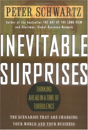 Inevitable Surprises : Thinking Ahead in a Time of Turbulence by Peter Schwartz 1592400272