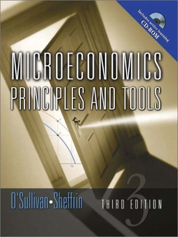Microeconomics : Principles and Tools 3rd by Arthur O'Sullivan 0130358126