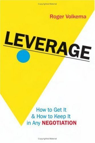 Leverage : How to Get It and How to Keep It in Any Negotiation by Volkema 0814473261