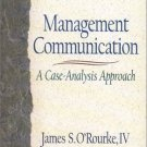 Management Communication : A Case-Analysis Approach by O'Rourke 0130109967