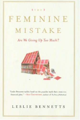 FEMININE MISTAKE, THE : ARE WE GIVING UP TOO MUCH? by Leslie Bennetts 1401303064