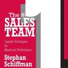 The #1 Sales Teams : Superior Techniques for Maximum Performance by Schiffman 1593374941