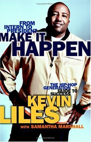 Make It Happen : The Hip-Hop Generation Guide to Success by Kevin Liles 0743497368