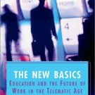 The New Basics Education & the Future of Work in the Telematic Age by David D. Thornburg 0871206560