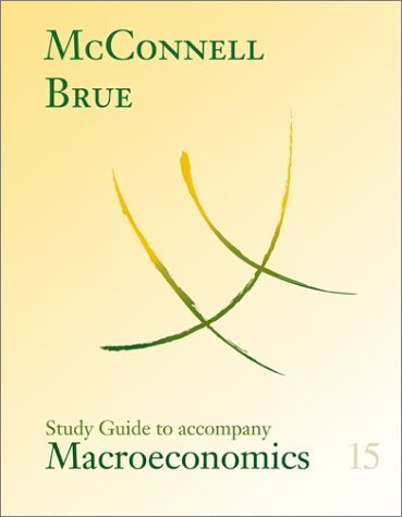 Study Guide for use with Macroeconomics 15th by MCCONNELL 0072463791