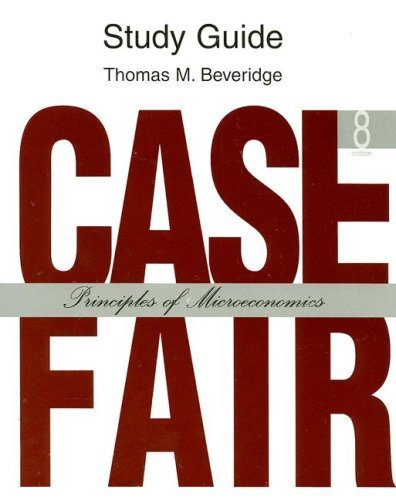 Study Guide for Principles of Microeconomics : Case Fair 8th by Beveridge 0132226812