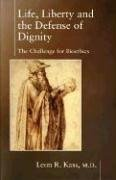 Life, Liberty and the Defense of Dignity : The Challenge for Bioethics by Leon R. Kass 1893554554